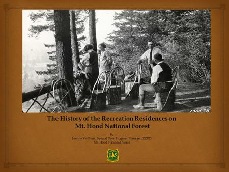 The History of the Recreation Residences on Mt. Hood National Forest Mt. Hood National ForestBy Leanne Veldhuis, Special Uses Program Manager, ZZRD Mt.