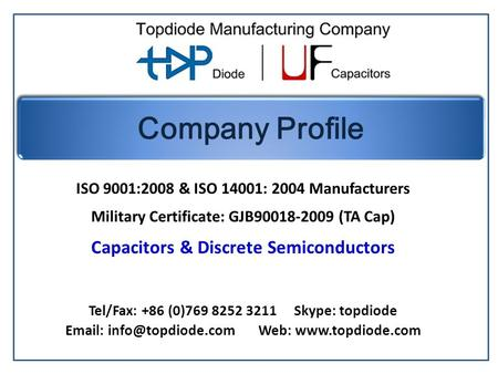 ISO 9001:2008 & ISO 14001: 2004 Manufacturers Military Certificate: GJB90018-2009 (TA Cap) Capacitors & Discrete Semiconductors Tel/Fax: +86 (0)769 8252.