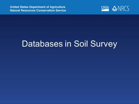 Databases in Soil Survey. Objectives Identify databases used for population, analysis, and publication of soils data Understand NASIS correlation concepts.