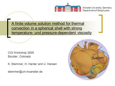 A finite volume solution method for thermal convection in a spherical shell with strong temperature- und pressure-dependent viscosity CIG Workshop 2005.