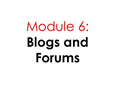 "Module 6: Blogs and Forums. -From the phrase "" Web Log"" -Discrete entries or posts published in Internet or www -Being displayed in reverse chronological."
