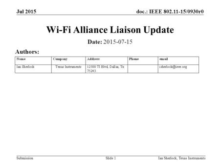 Doc.: IEEE 802.11-15/0930r0 Submission Jul 2015 Ian Sherlock, Texas InstrumentsSlide 1 Wi-Fi Alliance Liaison Update Date: 2015-07-15 Authors: