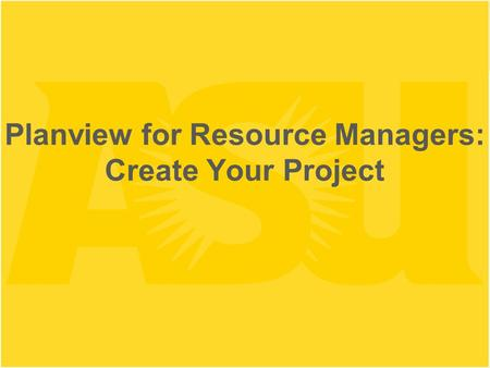Planview for Resource Managers: Create Your Project.
