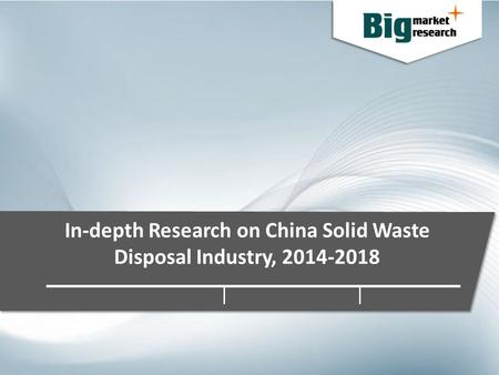 In-depth Research on China Solid Waste Disposal Industry, 2014-2018.