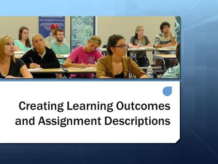 Creating Learning Outcomes and Assignment Descriptions.