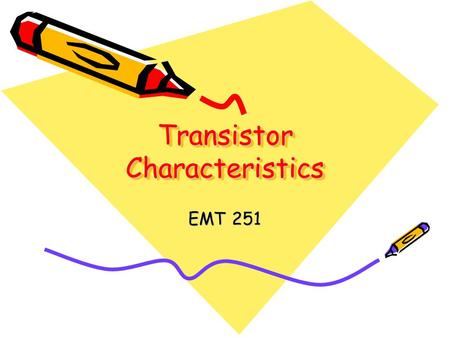 Transistor Characteristics EMT 251. Outline Introduction MOS Capacitor nMOS I-V Characteristics (ideal) pMOS I-V Characteristics (ideal)