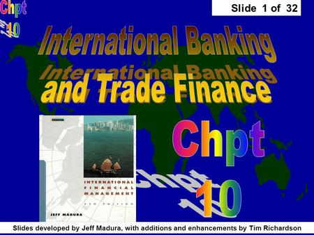 Slide 1 of 32 Slides developed by Jeff Madura, with additions and enhancements by Tim Richardson.