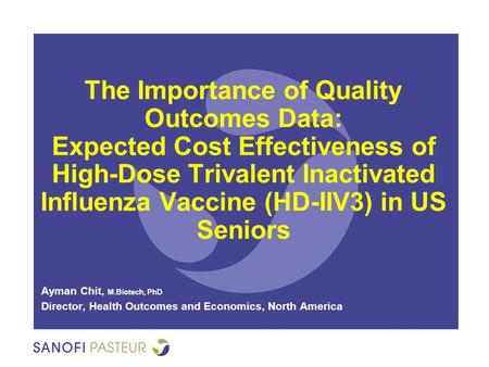 The Importance of Quality Outcomes Data: Expected Cost Effectiveness of High-Dose Trivalent Inactivated Influenza Vaccine (HD-IIV3) in US Seniors Ayman.