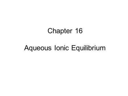 Chapter 16 Aqueous Ionic Equilibrium. pH / pOH Calculations Strong acids Strong bases Weak acids Weak bases Salts.