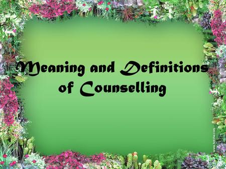 Meaning and Definitions of Counselling 1. What is Counselling?... Meaning and Definitions of Counselling2.