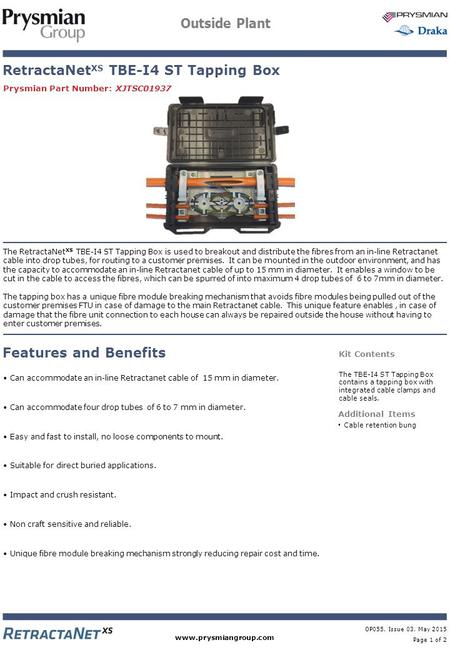 Www.prysmiangroup.com OP055, Issue 03, May 2015 Page 1 of 2 Outside Plant The RetractaNet XS TBE-I4 ST Tapping Box is used to breakout and distribute the.