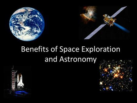 Benefits of Space Exploration and Astronomy. Historically Speaking... Without astronomy we would not have timekeeping and calendars! Without astronomy.