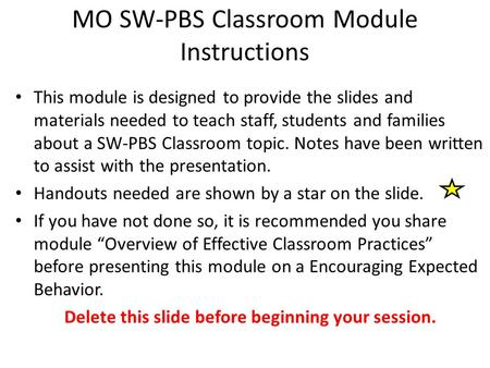MO SW-PBS Classroom Module Instructions This module is designed to provide the slides and materials needed to teach staff, students and families about.