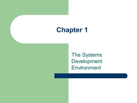 Chapter 1 The Systems Development Environment. SAD/CHAPTER 1 2 Learning Objectives Understand the concept of systems analysis and design as a disciplined.