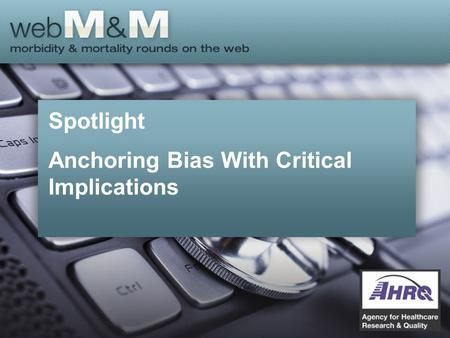 Spotlight Anchoring Bias With Critical Implications.