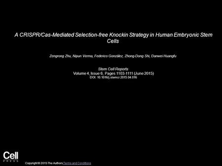 A CRISPR/Cas-Mediated Selection-free Knockin Strategy in Human Embryonic Stem Cells Zengrong Zhu, Nipun Verma, Federico González, Zhong-Dong Shi, Danwei.