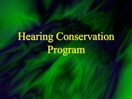 Hearing Conservation Program. A. Background Noise ?Any unwanted sound--created by many different sources: ÙTraffic ÙIndustrial equipment and tools ÙMusic.