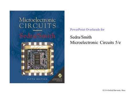 PowerPoint Overheads for Sedra/Smith Microelectronic Circuits 5/e ©2004 Oxford University Press.