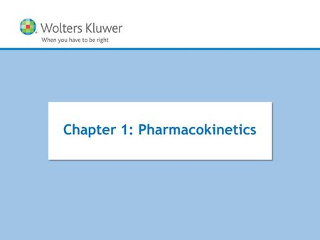 Copyright © 2015 Wolters Kluwer All Rights Reserved Chapter 1: Pharmacokinetics.