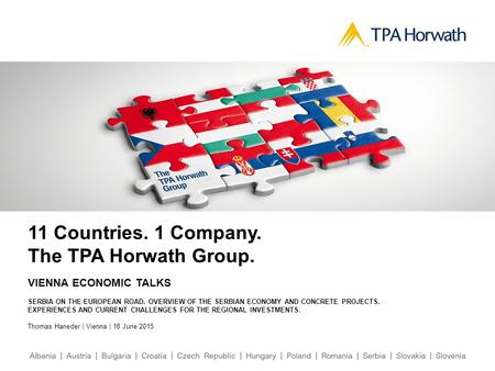 11 Countries. 1 Company. The TPA Horwath Group. VIENNA ECONOMIC TALKS SERBIA ON THE EUROPEAN ROAD. OVERVIEW OF THE SERBIAN ECONOMY AND CONCRETE PROJECTS.