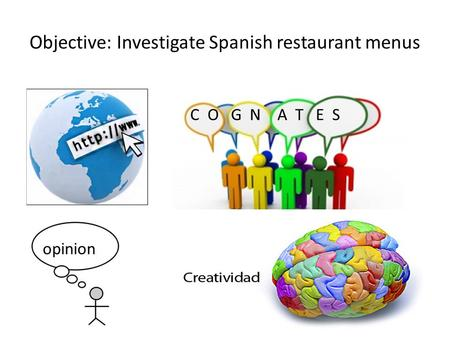 Objective: Investigate Spanish restaurant menus C O G N A T E S opinion.