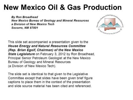 New Mexico Oil & Gas Production This slide set accompanied a presentation given to the House Energy and Natural Resources Committee (Rep. Brian Egolf,