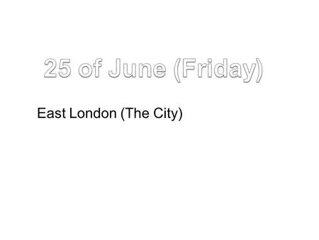 East London (The City). We are going to visit: St´Paul´s Cathedral. Millenium Bridge, Tate Gallery and Southwark. Shakespeare´s Globe Theatre and exposition.
