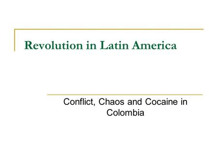 Revolution in Latin America Conflict, Chaos and Cocaine in Colombia.