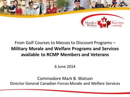 From Golf Courses to Messes to Discount Programs – Military Morale and Welfare Programs and Services available to RCMP Members and Veterans 6 June 2014.