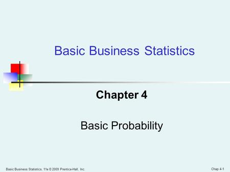 Basic Business Statistics, 11e © 2009 Prentice-Hall, Inc. Chap 4-1 Chapter 4 Basic Probability Basic Business Statistics.