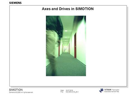 Date:16.07.2015 File:MC-SMO-SYS_05.1 SIMOTION Siemens AG 2008. All rights reserved. SITRAIN Training for Automation and Drives Axes and Drives in SIMOTION.