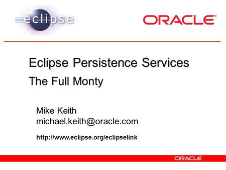 Eclipse Persistence Services The Full Monty Mike Keith