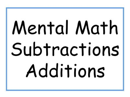 Mental Math Subtractions Additions. 1 + 0 5 + 1.