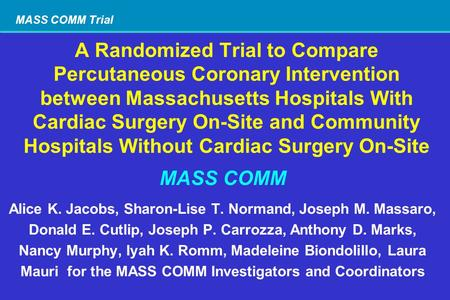 MASS COMM Trial A Randomized Trial to Compare Percutaneous Coronary Intervention between Massachusetts Hospitals With Cardiac Surgery On-Site and Community.