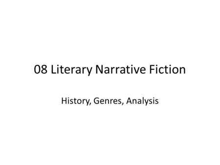 08 Literary Narrative Fiction History, Genres, Analysis.