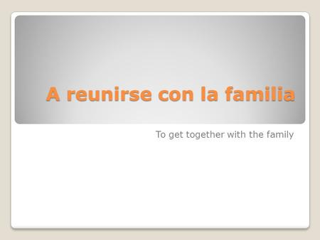 A reunirse con la familia To get together with the family.