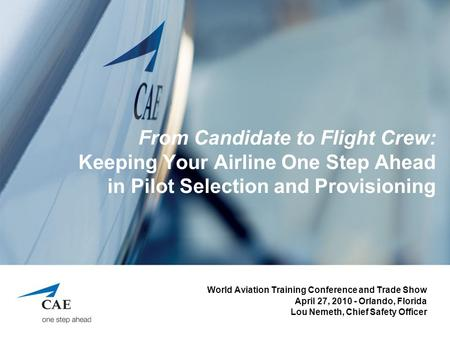 From Candidate to Flight Crew: Keeping Your Airline One Step Ahead in Pilot Selection and Provisioning World Aviation Training Conference and Trade Show.