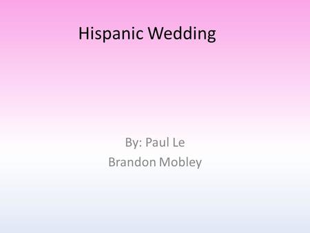 Hispanic Wedding By: Paul Le Brandon Mobley. Who celebrates the Hispanic wedding? It is celebrated by any Mexican or Hispanic couple who wants to get.