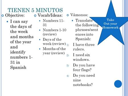TIENEN 5 MINUTOS Objective: I can say the days of the week and months of the year and identify numbers 1- 31 in Spanish Vocab/Ideas: Numbers 11- 31 Numbers.