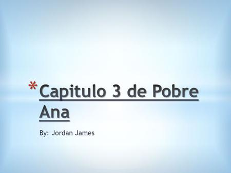 By: Jordan James. m ἀ s Jos ἐ le habla m ἀ s a Ana pero Ana no le comprende. more Jose speaks more to Ana but Ana does not understand him.