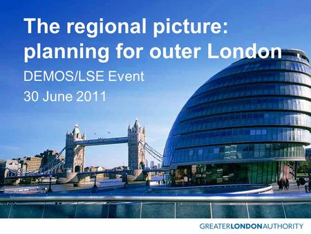 The regional picture: planning for outer <strong>London</strong> DEMOS/LSE Event 30 June 2011.
