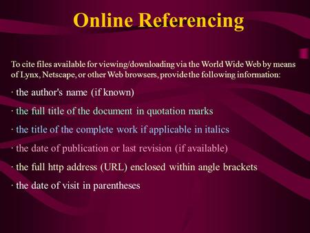 To cite files available for viewing/downloading via the World Wide Web by means of Lynx, Netscape, or other Web browsers, provide the following information: