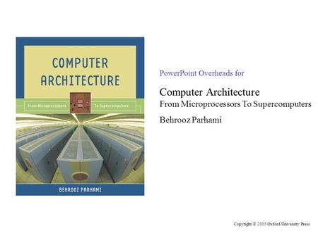 PowerPoint Overheads for Computer Architecture From Microprocessors To Supercomputers Behrooz Parhami Copyright © 2005 Oxford University Press.