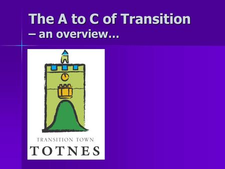 The A to C of Transition – an overview…. Resilience is not a New Idea. Totnes in the 1930's… © Totnes Image Bank.