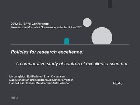 Policies for research excellence: 2012 Eu-SPRI Conference Towards Transformative Governance, Karlsruhe 12 June 2012 A comparative study of centres of excellence.