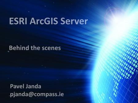 ESRI ArcGIS Server Behind the scenes Pavel Janda