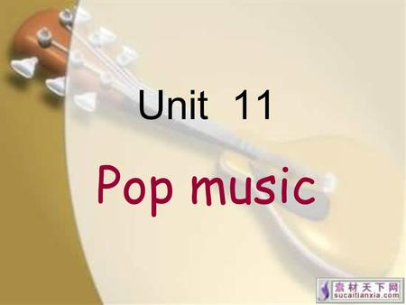 "Unit 11 Pop music. Pop music, (a term that originally 起初 derives from 来源于 an abbreviation 缩写词 of ""popular"") is usually understood to be commercially recorded."