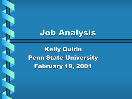 Job Analysis Kelly Quirin Penn State University February 19, 2001.