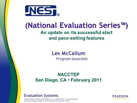 (National Evaluation Series™) An update on its successful start and pace-setting features NACCTEP San Diego, CA February 2011 Evaluation Systems Copyright.