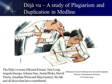 Déjà vu – A study of Plagiarism and Duplication in Medline McDermott Center for Human Growth and Development Division of Translational Research UT Southwestern.